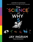 The Science of Why, Volume 5: Answers to Questions About the Ordinary, the Odd, and the Outlandish (The Science of Why series #5) Cover Image