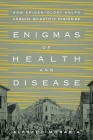 Enigmas of Health and Disease: How Epidemiology Helps Unravel Scientific Mysteries Cover Image