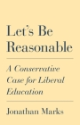 Let's Be Reasonable: A Conservative Case for Liberal Education Cover Image