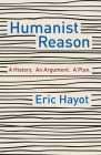 Humanist Reason: A History. an Argument. a Plan Cover Image