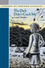 The Dark Didn't Catch Me (Library of Indiana Classics) Cover Image