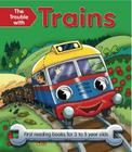 The Trouble with Trains: First Reading Books for 3 to 5 Year Olds Cover Image