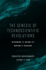The Genesis of Technoscientific Revolutions: Rethinking the Nature and Nurture of Research Cover Image