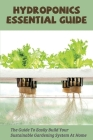 Hydroponics Essential Guide: The Guide To Easily Build Your Sustainable Gardening System At Home: Hydroponics System Books Cover Image