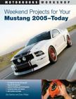Weekend Projects for Your Mustang 2005-Today (Motorbooks Workshop) Cover Image
