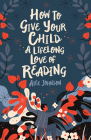 How to Give Your Child a Lifelong Love of Reading Cover Image