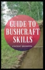 Guide to Bushcraft Skills: Bushcraft is wilderness survival skills. It is about thriving in the natural environment, and the acquisition of the s Cover Image