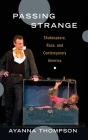 Passing Strange: Shakespeare, Race, and Contemporary America Cover Image