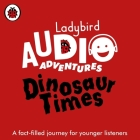 Dinosaur Times (Ladybird Audio Adventures) Cover Image