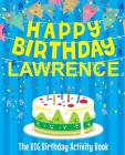Happy Birthday Lawrence - The Big Birthday Activity Book: Personalized Children's Activity Book Cover Image