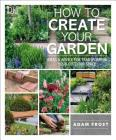 How to Create Your Garden: Ideas and Advice for Transforming Your Outdoor Space Cover Image