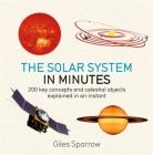 Solar System in Minutes: 200 key concepts and celestial objects explained in an instant Cover Image