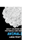 Adult Coloring Book for Pencils and Markers - Animals - Large Print Cover Image