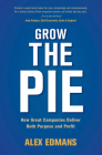 Grow the Pie: How Great Companies Deliver Both Purpose and Profit Cover Image