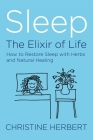 Sleep, the Elixir of Life: How to Restore Sleep with Herbs and Natural Healing Cover Image
