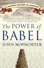The Power of Babel: A Natural History of Language Cover Image