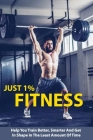 Just 1% Fitness: Help You Train Better, Smarter And Get In Shape In The Least Amount Of Time: Fitness Training Cover Image