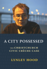 A City Possessed: The Christchurch Civic Creche Case Cover Image