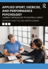 Applied Sport, Exercise, and Performance Psychology: Current Approaches to Helping Clients Cover Image