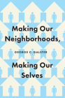 Making Our Neighborhoods, Making Our Selves Cover Image