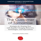 The Customer Tomorrow: Strategies for Keeping Pace with Rapidly Changing Behaviors, Technologies, and Expectations Cover Image