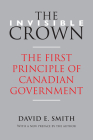 The Invisible Crown: The First Principle of Canadian Government Cover Image