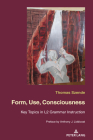 Form, Use, Consciousness: Key Topics in L2 Grammar Instruction with a Preface by Anthony J. Liddicoat (Professor of Applied Linguistics, Univers Cover Image