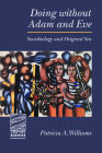 Doing Without Adam and Eve: Sociobiology and Original Sin (Theology & the Sciences) Cover Image