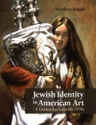 Jewish Identity in American Art: A Golden Age Since the 1970s (Judaic Traditions in Literature) Cover Image