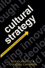 Cultural Strategy: Using Innovative Ideologies to Build Breakthrough Brands Cover Image