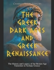 The Greek Dark Ages and Greek Renaissance: The History and Legacy of the Bronze Age Transition to Archaic Greece Cover Image