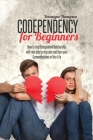 Codependency for Beginners: How to stop Codependent Relationship with real step by step plan and Open your Communications in Your Life Cover Image