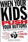 When Your Kids Push Your Buttons: And What You Can Do About It Cover Image