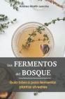 Los Fermentos del Bosque: Guía básica para fermentar plantas silvestres Cover Image