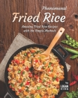 Phenomenal Fried Rice: Amazing Fried Rice Recipes with the Simple Methods Cover Image