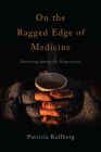 On the Ragged Edge of Medicine: Doctoring Among the Dispossessed Cover Image
