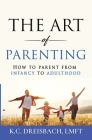 The Art of Parenting: How to Parent from Infancy to Adulthood Cover Image