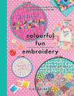Colourful Fun Embroidery: Featuring 24 Modern Projects to Bring Joy and Happiness to Your Life! (Crafts) Cover Image
