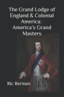 The Grand Lodge of England & Colonial America: America's Grand Masters Cover Image