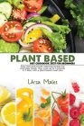 Plant Based Diet Cookbook 2021 For Beginners: Easy, fast and mouth-watering recipes for everyday meals. How Lose up to 5 pounds in 5 days with a plant Cover Image
