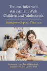 Trauma-Informed Assessment with Children and Adolescents: Strategies to Support Clinicians (Concise Guides on Trauma Care) Cover Image