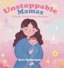 Unstoppable Mamas: A Book Celebrating Mothers Cover Image