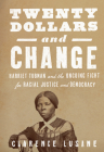 Twenty Dollars and Change: Harriet Tubman vs. Andrew Jackson, and the Future of American Democracy Cover Image