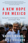 A New Hope for Mexico: Saying No to Corruption, Violence, and Trump's Wall Cover Image