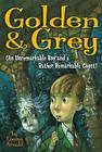 Golden & Grey (An Unremarkable Boy and a Rather Remarkable Ghost) Cover Image