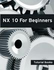 Nx 10 for Beginners Cover Image