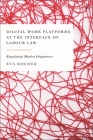 Digital Work Platforms at the Interface of Labour Law: Regulating Market Organisers Cover Image