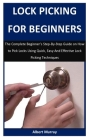 Lock Picking For Beginners: The Complete Beginner's Step-By-Step Guide on How to Pick Locks Using Quick, Easy And Effective Lock Picking Technique Cover Image