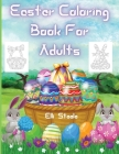 Easter Coloring Book For Adults: Lovely Easter coloring book for Adults with Beautiful eggs Design, Tangled Ornaments, and More! Cover Image