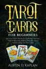 Tarot Cards For Beginners: An Easy Guide Book To Learning Psychic Tarot Reading, Simple Spreads, And The Meaning Of The Card Cover Image